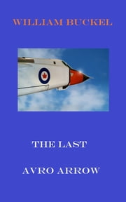 The Last Avro Arrow ebook by William Buckel