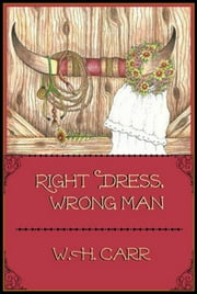 Right Dress, Wrong Man ebook by W. H. Carr