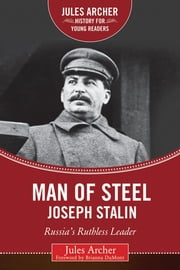 Man of Steel: Joseph Stalin - Russia's Ruthless Ruler ebook by Jules Archer, Brianna DuMont