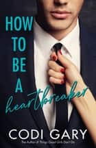 How to be a Heartbreaker ebook by Codi Gary