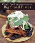 Big Small Plates ebook by Cindy Pawlcyn,Laurie Smith,Pablo Jacinto
