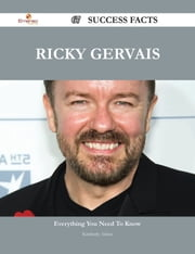 Ricky Gervais 67 Success Facts - Everything you need to know about Ricky Gervais ebook by Kimberly Atkins