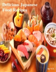Delicious Japanese Food Recipes ebook by V.T.