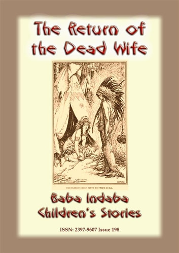 THE RETURN OF THE DEAD WIFE - An American Indian Folk Tale - Baba Indaba Children's Stories Issue 198 ebook by Anon E. Mouse