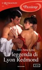 La leggenda di Lyon Redmond (I Romanzi Passione) ebook by Julie Anne Long, Piera Marin