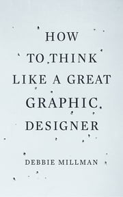 How to Think Like a Great Graphic Designer ebook by Debbie Millman