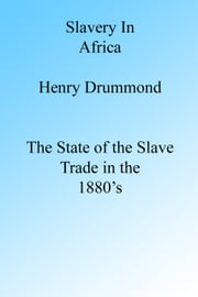 Slavery in Africa in the 1880's ebook by Henry Drummond