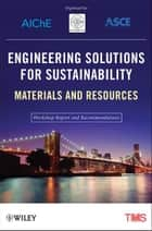 Engineering Solutions for Sustainability ebook by The Minerals, Metals & Materials Society (TMS)