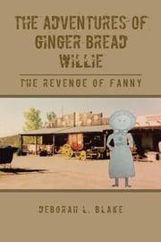 The Adventures of Ginger Bread Willie - The Revenge of Fanny ebook by Deborah L. Blake