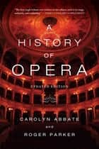 A History of Opera ebook by Carolyn Abbate, Roger Parker