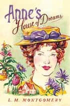 Anne's House of Dreams ebook by L.M. Montgomery