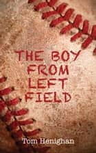 The Boy from Left Field ebook by Tom Henighan