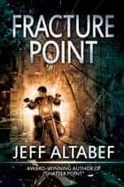 Fracture Point - A Point Thriller, #1 ebook by Jeff Altabef
