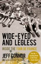 Wide-Eyed and Legless - Inside the Tour de France ebook by Jeff Connor