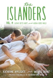 The Islanders: Volume 4 - Lucas Gets Hurt and Aisha Goes Wild ebook by Katherine Applegate,Michael Grant