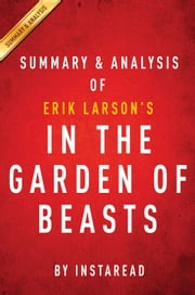 In the Garden of Beasts: by Erik Larson | Summary & Analysis - Love, Terror and an American Family in Hitler's Berlin ebook by Instaread