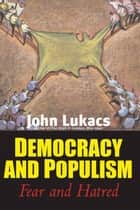 Democracy and Populism ebook by John Lukacs