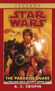 The Paradise Snare: Star Wars Legends (The Han Solo Trilogy) ebook by A.C. Crispin