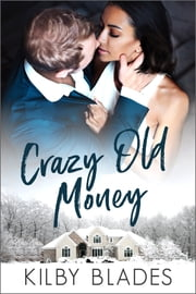 Crazy Old Money ebook by Kilby Blades
