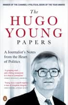 The Hugo Young Papers - Thirty Years of British Politics - off the record ebook by Hugo Young, Ion Trewin