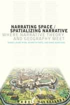 Narrating Space / Spatializing Narrative - Where Narrative Theory and Geography Meet ebook by Marie-Laure Ryan, Kenneth Foote, Maoz Azaryahu