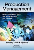 Production Management - Advanced Models, Tools, and Applications for Pull Systems ebook by Yacob Khojasteh