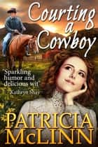 Courting a Cowboy ebook by