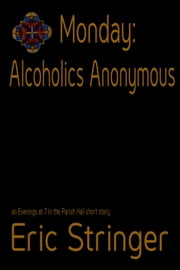 Monday: Alcoholics Anonymous ebook by Eric Stringer
