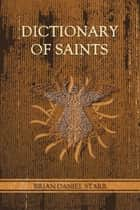 Dictionary of Saints ebook by Brian Daniel Starr