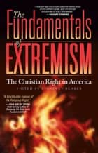 The Fundamentals of Extremism - The Christian Right in America ebook by Kimberly Blaker, Ed Buckner, Herb Silverman