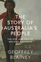 The Story of Australia's People ebook by Geoffrey Blainey