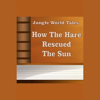 How The Hare Rescued The Sun audiobook by unknown