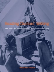Reading Doctor's Writing: Race, Politics and Power in Indigenous Health Research 1870-1969 ebook by Thomas, David Piers