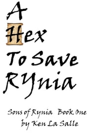 A Hex To Save Rynia, Book One of the Sons of Rynia Trilogy ebook by Ken La Salle
