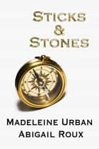 Sticks & Stones ebook by Abigail Roux, Madeleine Urban