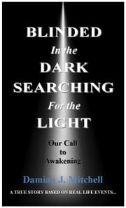 Blinded in the Dark Searching for the Light: Our Call to Awakening