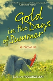 Gold in the Days of Summer: A Novella ebook by Susan Pogorzelski