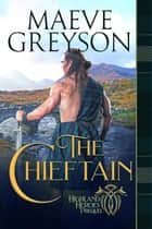 The Chieftain - Highland Heroes Prequel, #1 ebook by Maeve Greyson