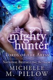 The Mighty Hunter - Lords of the Abyss, #1 ebook by Michelle M. Pillow