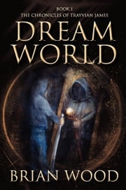 The Chronicles Of Trayvian James, Book 1: Dreamworld ebook by Wood, Brian