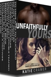 Unfaithfully Yours - Hotwife and Cuckold Erotica Stories Box Set ebook by Katie Cramer