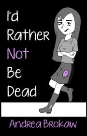 I'd Rather Not Be Dead ebook by Andrea Marie Brokaw