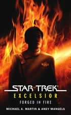 Star Trek: The Original Series: Excelsior: Forged in Fire ebook by Michael A. Martin, Andy Mangels
