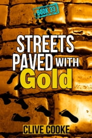 Book 33: Streets Paved with Gold ebook by Clive Cooke
