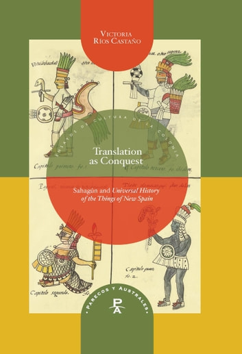 Translation as Conquest - Sahagún and Universal History of the Things of New Spain ebook by Victoria Ríos Castaño