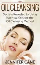 Oil Cleansing ebook by Jennifer Cane