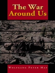 The War Around Us ebook by Wolfgang Peter May