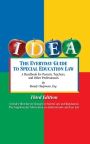 The Everyday Guide to Special Education Law: A Handbook for Parents, Teachers and Other Professionals, Third Edition ebook by Randy Chapman, Esq.