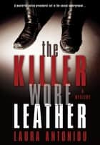 The Killer Wore Leather - A Mystery ebook by Laura Antoniou