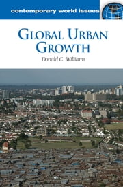 Global Urban Growth: A Reference Handbook ebook by Donald C. Williams Ph.D.